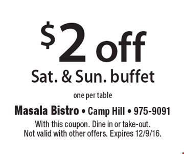 $2 off Sat. & Sun. buffet. One per table. With this coupon. Dine in or take-out. Not valid with other offers. Expires 12/9/16.