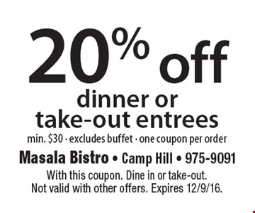 20% off dinner or take-out entrees. Min. $30 - Excludes buffet - One coupon per order. With this coupon. Dine in or take-out. Not valid with other offers. Expires 12/9/16.