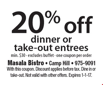 20% off dinner or take-out entrees, min. $30. Excludes buffet - one coupon per order. With this coupon. Discount applies before tax. Dine in or take-out. Not valid with other offers. Expires 1-1-17.