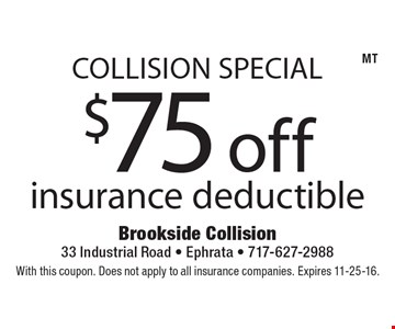 Collision Special. $75 off insurance deductible. With this coupon. Does not apply to all insurance companies. Expires 11-25-16.