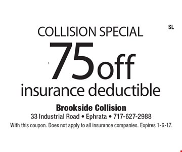 Collision Special $75 off insurance deductible. With this coupon. Does not apply to all insurance companies. Expires 1-6-17.
