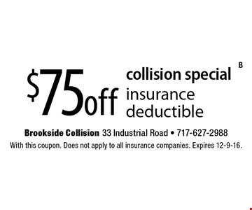 collision special $75 off insurance deductible. With this coupon. Does not apply to all insurance companies. Expires 12-9-16.