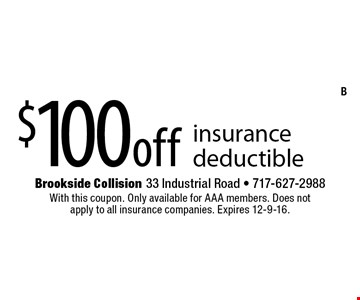 $100 off insurance deductible. With this coupon. Only available for AAA members. Does not apply to all insurance companies. Expires 12-9-16.