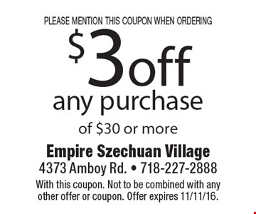 please mention this coupon when ordering $3 off any purchase of $30 or more. With this coupon. Not to be combined with any other offer or coupon. Offer expires 11/11/16.