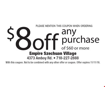 please mention this coupon when ordering $8 off any purchase of $60 or more. With this coupon. Not to be combined with any other offer or coupon. Offer expires 11/11/16.