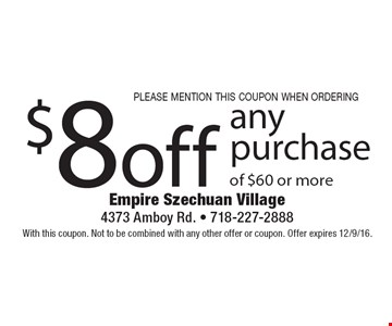 please mention this coupon when ordering $8 off any purchase of $60 or more. With this coupon. Not to be combined with any other offer or coupon. Offer expires 12/9/16.