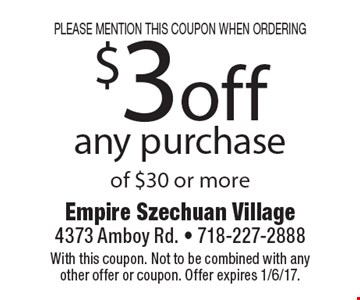 Please mention this coupon when ordering. $3 off any purchase of $30 or more. With this coupon. Not to be combined with any other offer or coupon. Offer expires 1/6/17.