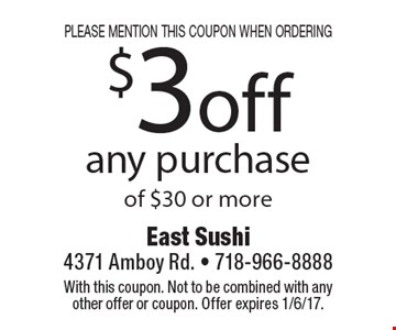 Please mention this coupon when ordering $3 off any purchase of $30 or more. With this coupon. Not to be combined with any other offer or coupon. Offer expires 1/6/17.