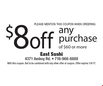 Please mention this coupon when ordering. $8 off any purchase of $60 or more. With this coupon. Not to be combined with any other offer or coupon. Offer expires 1/6/17.