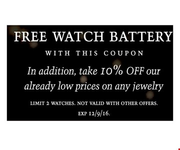 Free Watch Batter. With this coupon. In addition, take 10% off your already low rices on any jewelry. Limit 2 watches. Not valid with other offers.
