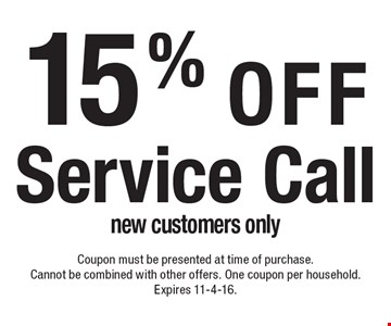 15% off Service Call. New customers only. Coupon must be presented at time of purchase.Cannot be combined with other offers. One coupon per household. Expires 11-4-16.