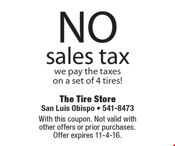 NO sales tax. We pay the taxes on a set of 4 tires! With this coupon. Not valid with other offers or prior purchases. Offer expires 11-4-16.