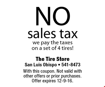 NO sales tax. we pay the taxes on a set of 4 tires!. With this coupon. Not valid with other offers or prior purchases. Offer expires 12-9-16.