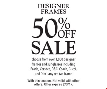 50% Off Designer Frames. Choose from over 1,000 designer frames and sunglasses including Prada, Versace, D&G, Coach, Gucci, and Dior - any red tag frame. With this coupon. Not valid with other offers. Offer expires 2/3/17.