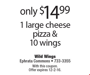 1 large cheese pizza & 10 wings only $14.99. With this coupon. Offer expires 12-2-16.