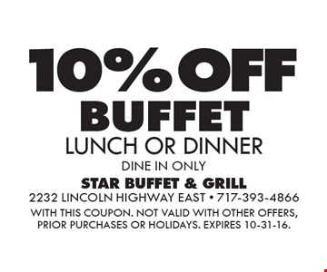 10% OFF BUFFET LUNCH OR DINNER. DINE IN ONLY. WITH THIS COUPON. Not valid with other offers, prior purchases or holidays. Expires 10-31-16.