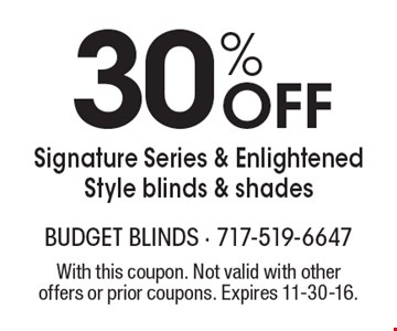 30% off Signature Series & Enlightened Style blinds & shades. With this coupon. Not valid with other offers or prior coupons. Expires 11-30-16.
