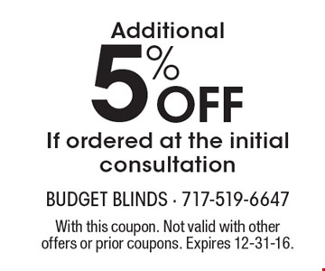 5% Off Additional If ordered at the initial consultation. With this coupon. Not valid with other offers or prior coupons. Expires 12-31-16.