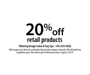 20% off retail products. With coupon only. Not to be combined with any other coupon or discount. We will match any competitors price. Not valid on gift certificate purchases. Expires 2-10-17.