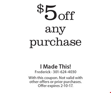 $5 off any purchase. With this coupon. Not valid with other offers or prior purchases. Offer expires 2-10-17.