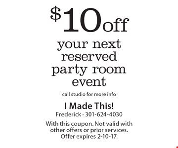$10 off your next reserved party room event. Call studio for more info. With this coupon. Not valid with other offers or prior services. Offer expires 2-10-17.