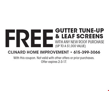 Free Gutter Tune-Up & Leaf Screens with any new roof purchase (up to a $1,000 value). With this coupon. Not valid with other offers or prior purchases. Offer expires 2-3-17.