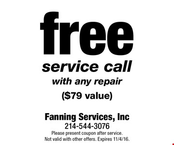 free service call with any repair ($79 value). Please present coupon after service.Not valid with other offers. Expires 11/4/16.
