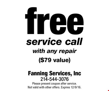 free service call with any repair ($79 value). Please present coupon after service.Not valid with other offers. Expires 12/9/16.
