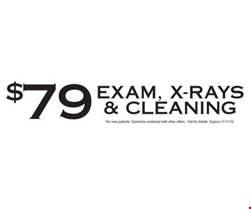 $79 Exam, X-Rays & Cleaning. For new patients. Cannot be combined with other offers. Call for details. Expires 11/11/16.