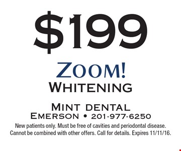 $199 Zoom Whitening. New patients only. Must be free of cavities and periodontal disease. Cannot be combined with other offers. Call for details. Expires 11/11/16.