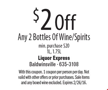 $2 Off Any 2 Bottles Of Wine/Spirits min. purchase $20, 1L, 1.75L. With this coupon. 1 coupon per person per day. Not valid with other offers or prior purchases. Sale items and any boxed wine excluded. Expires 2/26/16.