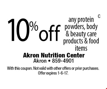 10% off any protein powders, body& beauty care products & food items. With this coupon. Not valid with other offers or prior purchases. Offer expires 1-6-17.