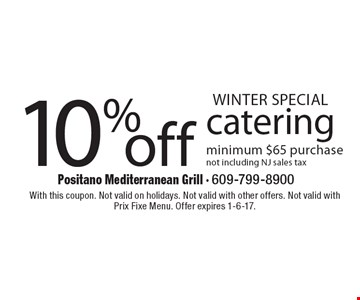 WINTER SPECIAL! 10% off catering. Minimum $65 purchase. Not including NJ sales tax. With this coupon. Not valid on holidays. Not valid with other offers. Not valid with Prix Fixe Menu. Offer expires 1-6-17.