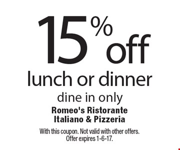15% off lunch or dinner. Dine in only. With this coupon. Not valid with other offers.Offer expires 1-6-17.