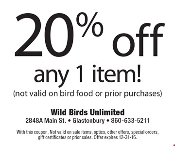 20% off any 1 item! (not valid on bird food or prior purchases). With this coupon. Not valid on sale items, optics, other offers, special orders, gift certificates or prior sales. Offer expires 12-31-16.