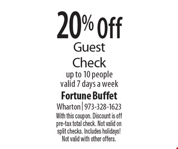 20% Off Guest Check up to 10 people, valid 7 days a week. With this coupon. Discount is off pre-tax total check. Not valid on split checks. Includes holidays! Not valid with other offers.