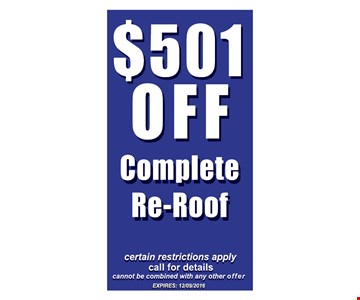 $501 off complete re-roof. Certain restrictions apply. Call for details. Cannot be combined with any other offer. Expires 12-9-16.