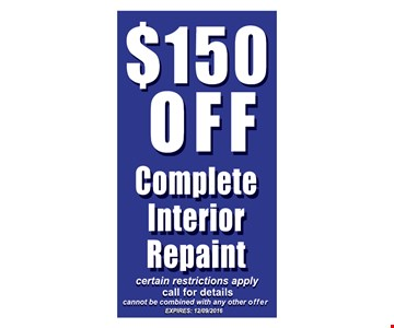 $150 off complete interior repaint. Certain restrictions apply. Call for details. Cannot be combined with any other offer. Expires 12-9-16.