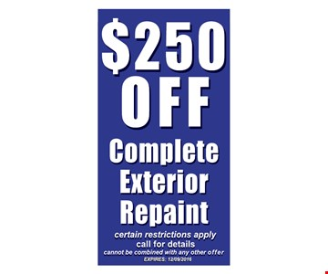 $250 off complete exterior repaint. Certain restrictions apply. Call for details. Cannot be combined with any other offer. Expires 12-9-16.