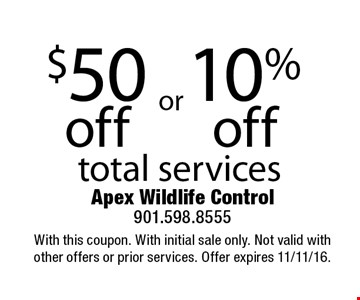$50 off or 10% off total services. With this coupon. With initial sale only. Not valid with other offers or prior services. Offer expires 11/11/16.