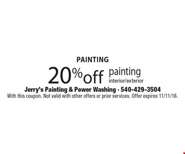 20% off painting interior/exterior. With this coupon. Not valid with other offers or prior services. Offer expires 11/11/16.