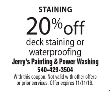 20% off deck staining or waterproofing. With this coupon. Not valid with other offers or prior services. Offer expires 11/11/16.