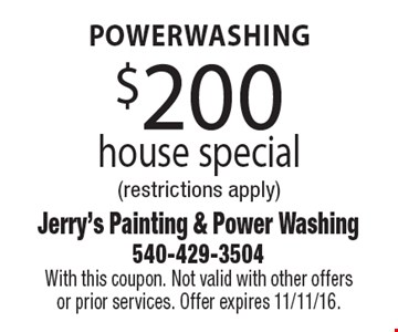 $200 powerwashing house special. Restrictions apply. With this coupon. Not valid with other offers or prior services. Offer expires 11/11/16.