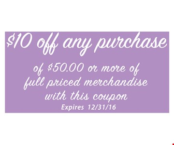 $10 off any purchase of $50 or more Of full priced merchandise with this coupon