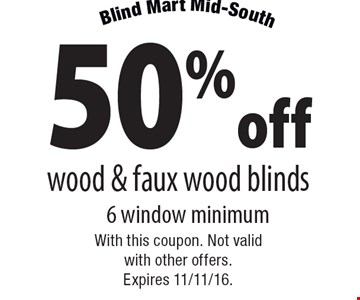 50%off wood & faux wood blinds 6 window minimum. With this coupon. Not valid with other offers. Expires 11/11/16.