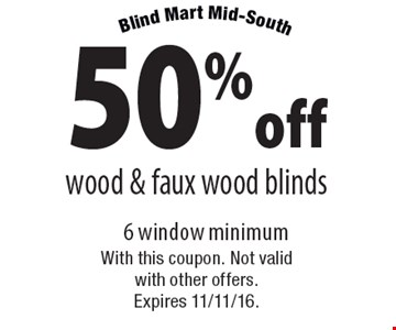50% off wood & faux wood blinds 6 window minimum. With this coupon. Not valid with other offers. Expires 11/11/16.