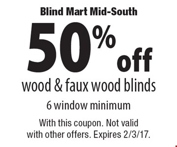 50% off wood & faux wood blinds 6 window minimum. With this coupon. Not valid with other offers. Expires 2/3/17.
