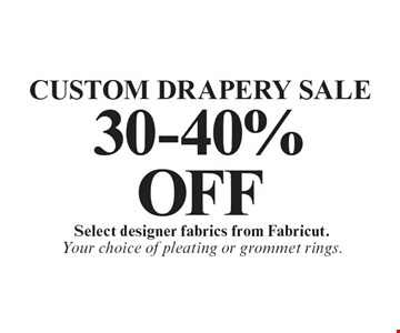 Custom Drapery Sale. 30-40% OFF Select designer fabrics from Fabricut. Your choice of pleating or grommet rings.