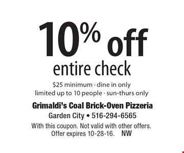 10% off entire check. $25 minimum. Dine in only. Limited up to 10 people. Sun-Thurs only. With this coupon. Not valid with other offers. Offer expires 10-28-16.NW