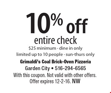 10% off entire check $25 minimum - dine in only, limited up to 10 people - sun-thurs only. With this coupon. Not valid with other offers. Offer expires 12-2-16. NW